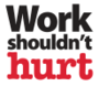 Work Shouldn't Hurt